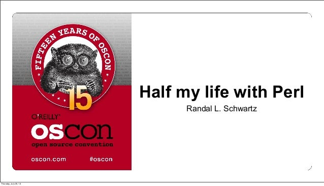 Half my life with Perl Randal L. Schwartz Thursday, July 25, 13