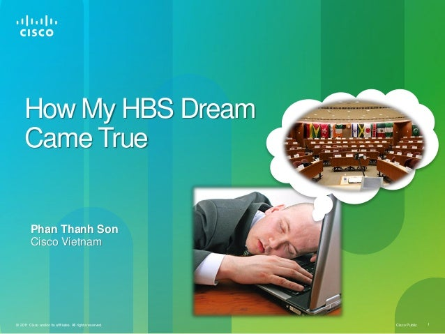 How My HBS Dream     Came True         Phan Thanh Son         Cisco Vietnam© 2011 Cisco and/or its affiliates. All rights ...