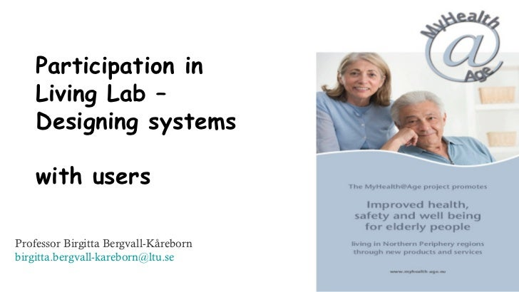 Participation in  Living Lab –  Designing systems  with users Professor Birgitta Bergvall-Kåreborn [email_address]