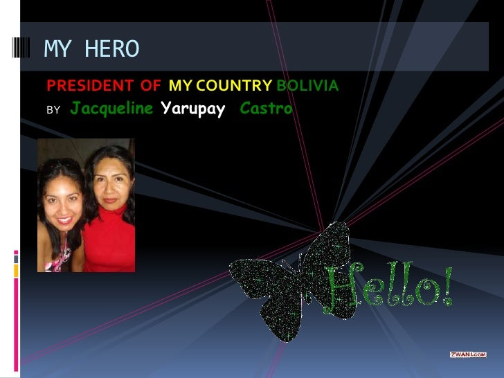 MY HERO PRESIDENT OF MY COUNTRY BOLIVIA BY Jacqueline Yarupay Castro