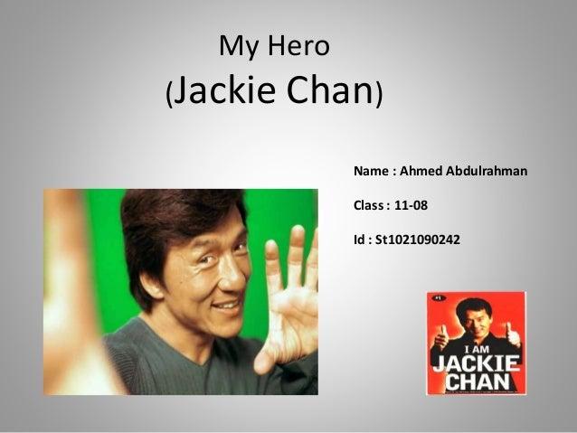 My Hero (Jackie Chan) Name : Ahmed Abdulrahman Class : 11-08 Id : St1021090242