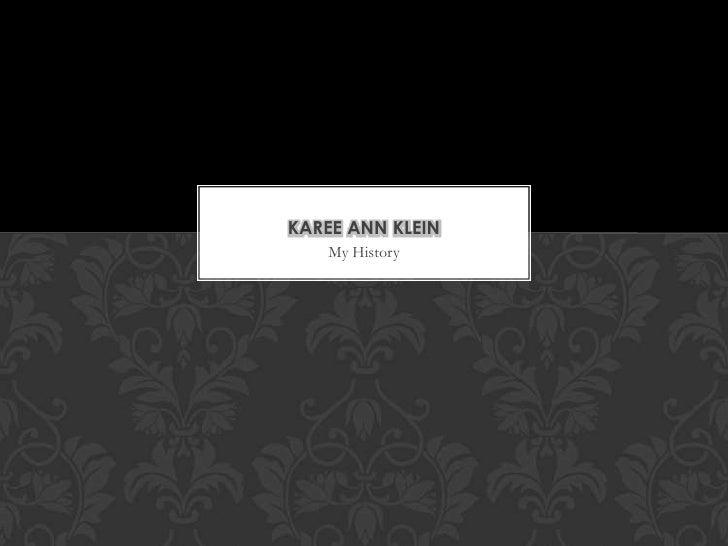 My History<br />Karee Ann Klein<br />