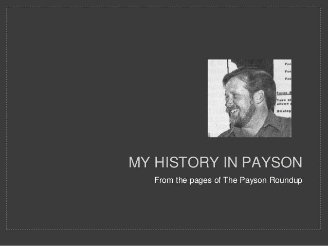From the pages of The Payson Roundup MY HISTORY IN PAYSON