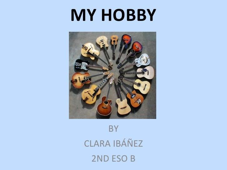 MY HOBBY BY CLARA IBÁÑEZ 2ND ESO B