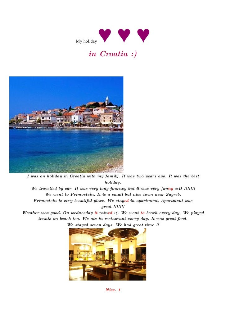 My holiday   ♥♥♥                              in Croatia :)      I was on holiday in Croatia with my family. It was two ye...