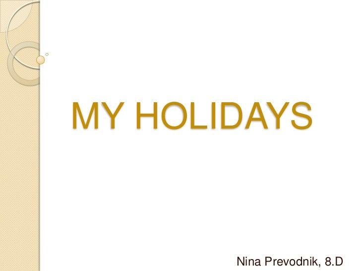MY HOLIDAYS       Nina Prevodnik, 8.D