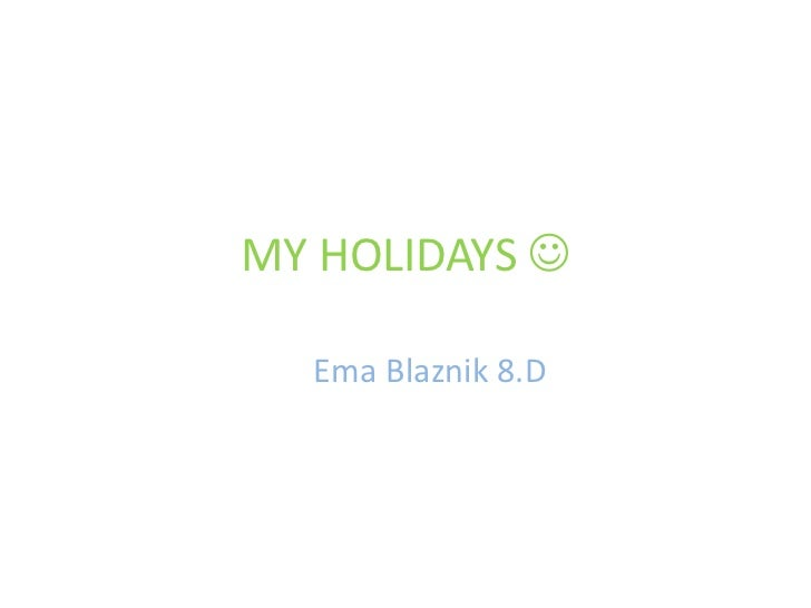 MY HOLIDAYS   Ema Blaznik 8.D