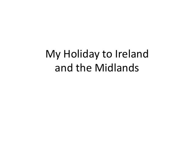 My Holiday to Ireland and the Midlands