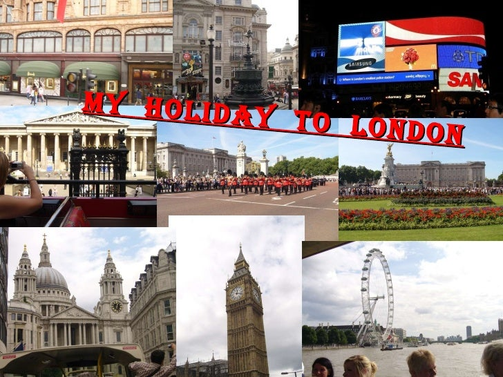 My Holiday To London