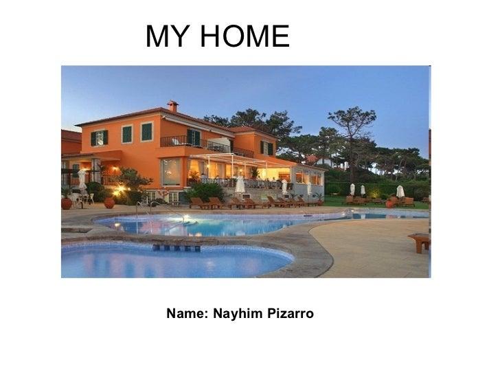 MY HOME Name: Nayhim Pizarro