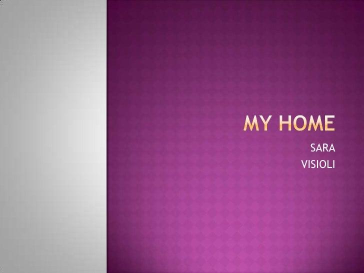 MY HOME<br />SARA<br />VISIOLI<br />