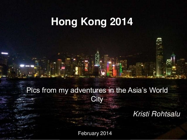 Hong Kong 2014  Pics from my adventures in the Asia's World City Kristi Rohtsalu February 2014