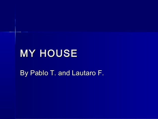 My house by Pablo T. and Lautaro F.