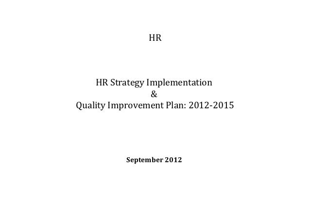 HR    HR Strategy Implementation                 &Quality Improvement Plan: 2012-2015           September 2012