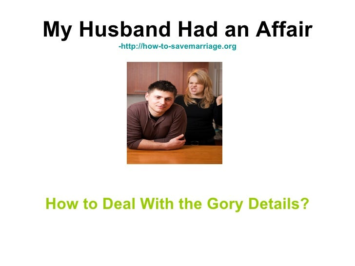 My husband had an affair - How to Deal with the Gory Details?
