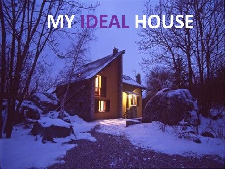 MY IDEAL HOUSE MY IDEAL HOUSE