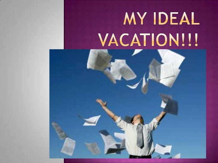 My ideal vacation!!!<br />