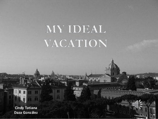 My ideal vacation