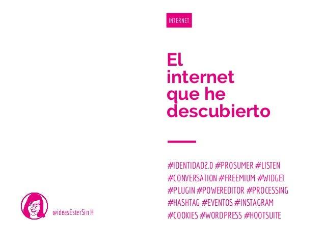El internet que he descubierto #IDENTIDAD2.0 #PROSUMER #LISTEN #CONVERSATION #FREEMIUM #WIDGET #PLUGIN #POWEREDITOR #PROCE...