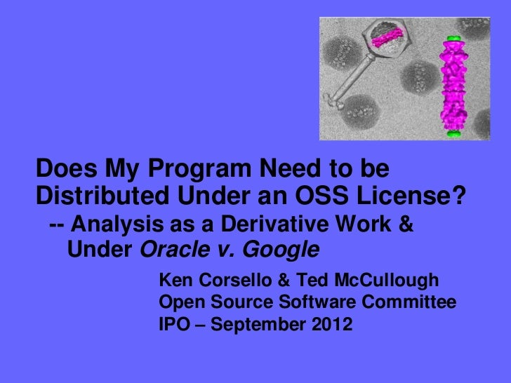 Does My Program Need to beDistributed Under an OSS License? -- Analysis as a Derivative Work &   Under Oracle v. Google   ...
