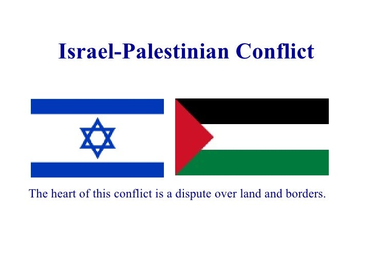 Israel-Palestinian Conflict The heart of this conflict is a dispute over land and borders.