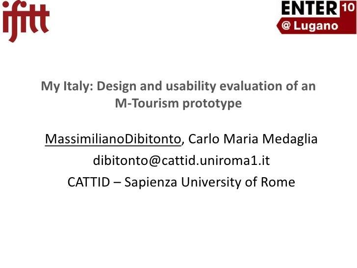 My Italy: Design and usability evaluation of an M-Tourism prototype<br />MassimilianoDibitonto, Carlo Maria Medaglia<br />...