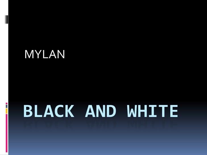 BLACK AND WHITE<br />MYLAN<br />