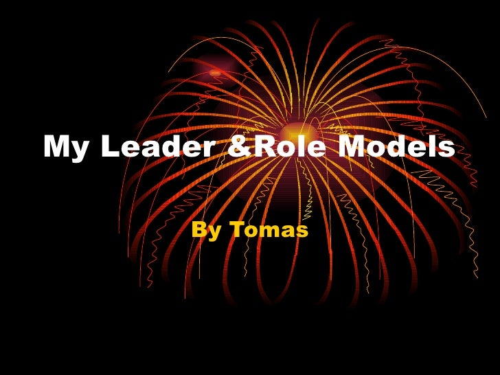 My Leader &Role Models By Tomas