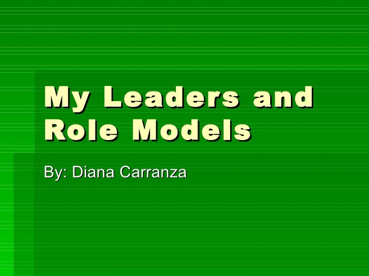 My Leaders And Role Models Diana Carranza