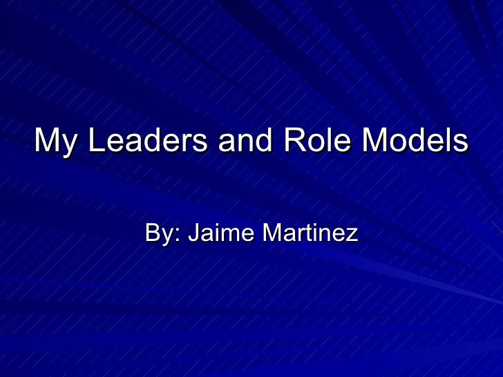 My Leaders And Role Models Jaime