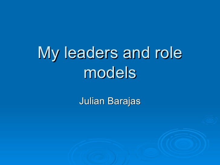 My Leaders And Role Models Julian