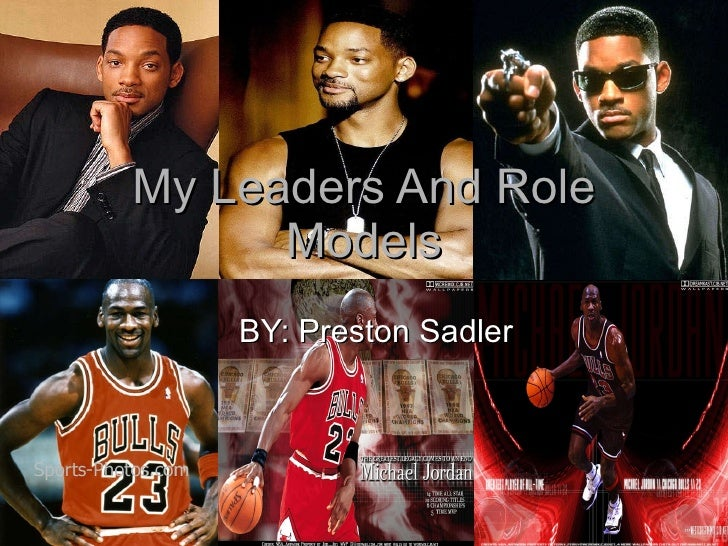 My Leaders And Role Models BY: Preston Sadler