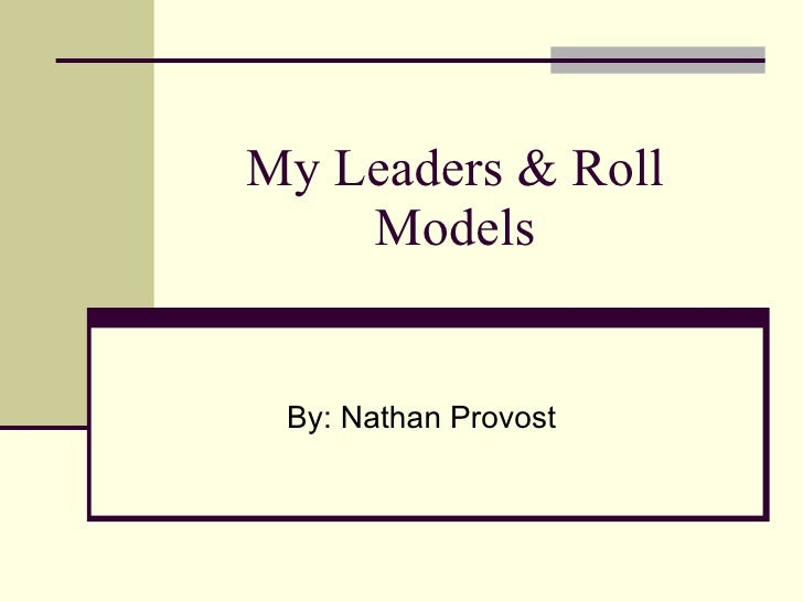 My Leaders And Roll Models Nathan