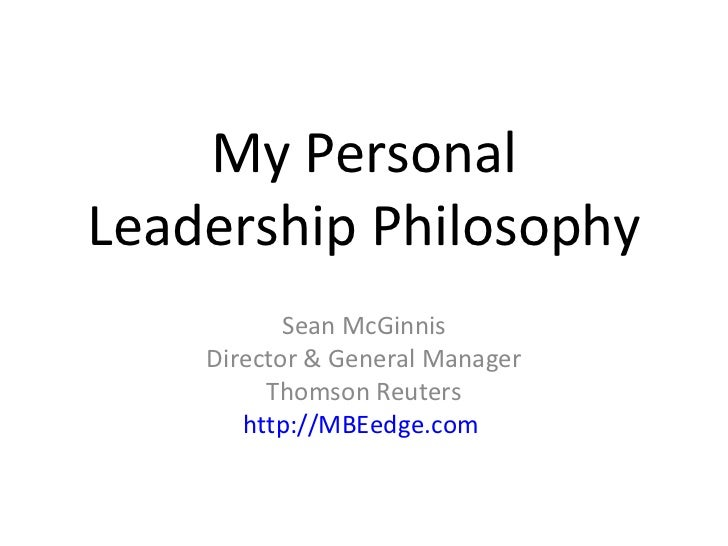 My Personal Leadership Philosophy Sean McGinnis Director & General Manager Thomson Reuters http://MBEedge.com