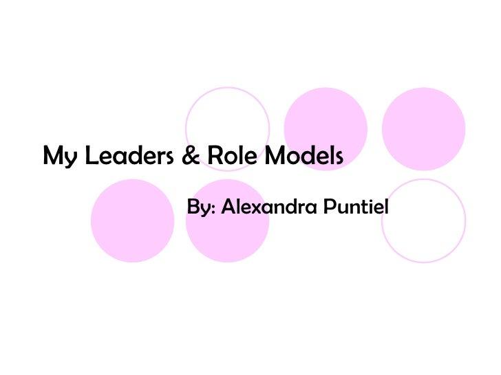 My Leaders & Role Models By: Alexandra Puntiel