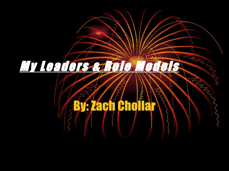My Leaders & Role Models By: Zach Chollar