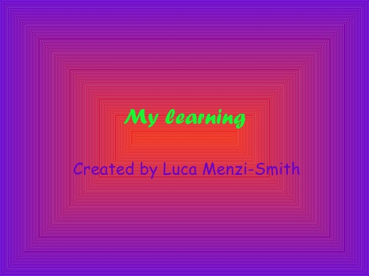 My learning Created by Luca Menzi-Smith