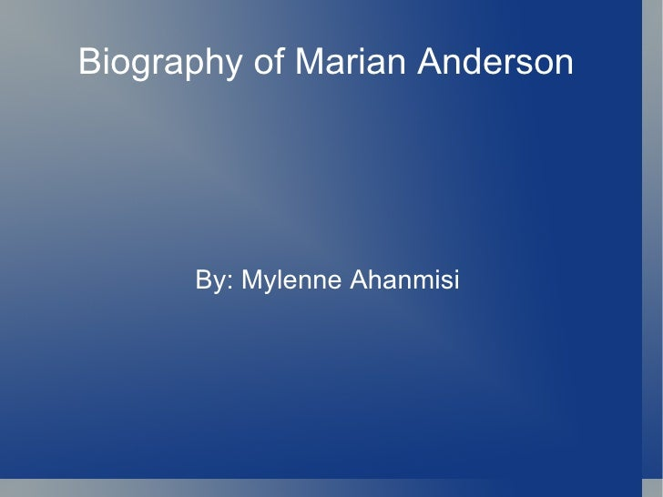 Biography of Marian Anderson  By: Mylenne Ahanmisi