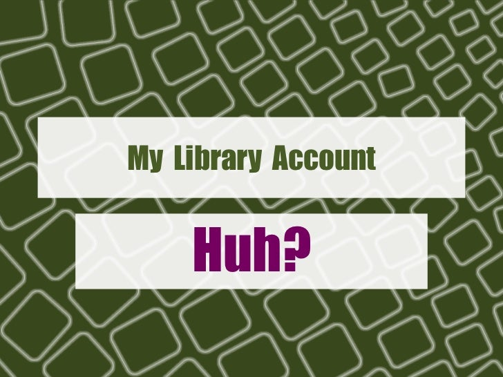 My Library Account    Huh?