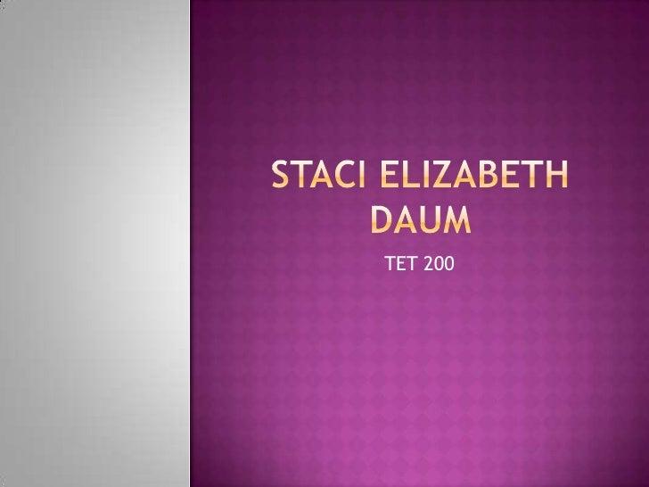 Staci Elizabeth Daum<br />TET 200<br />