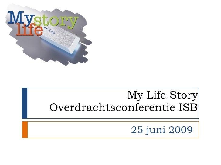 My Life Story Overdrachtsconferentie ISB 25 juni 2009