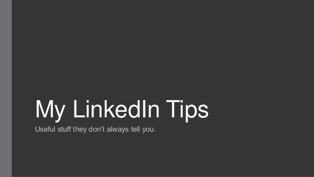 My LinkedIn Tips Useful stuff they don't always tell you.