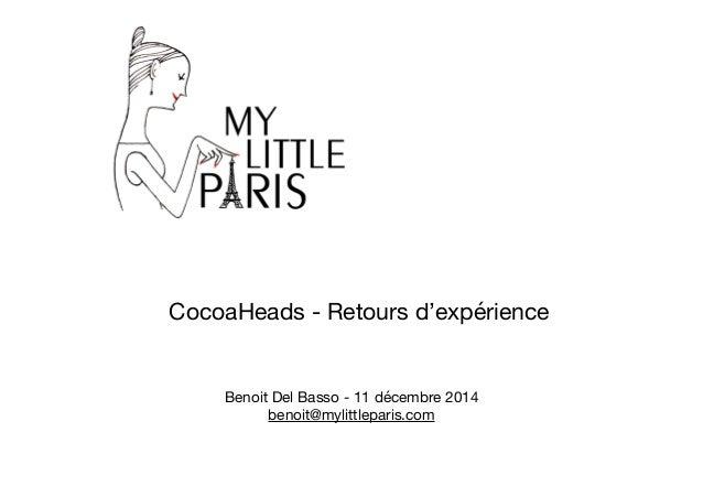 Benoit Del Basso - 11 décembre 2014  benoit@mylittleparis.com CocoaHeads - Retours d'expérience
