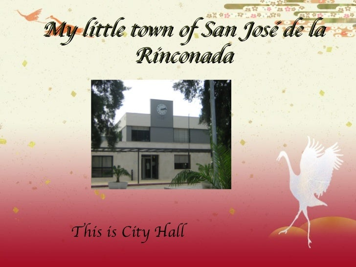 <ul>My little town of San José de la Rinconada </ul><ul>This is City Hall </ul>