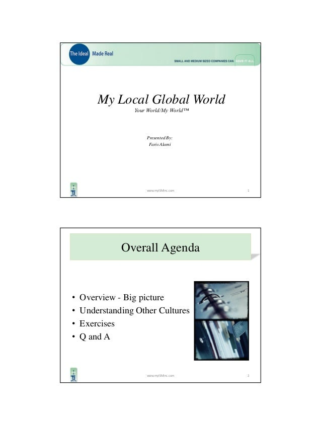 1www.myISMinc.com My Local Global World Your World/My World™ Presented By: Faris Alami • Overview - Big picture • Understa...
