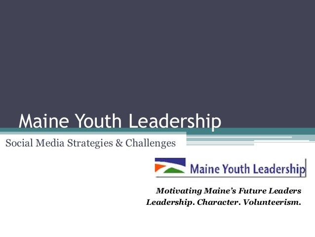 Maine Youth LeadershipSocial Media Strategies & Challenges                               Motivating Maine's Future Leaders...