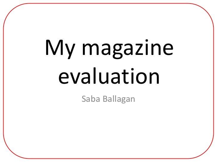 My magazine evaluation<br />SabaBallagan<br />