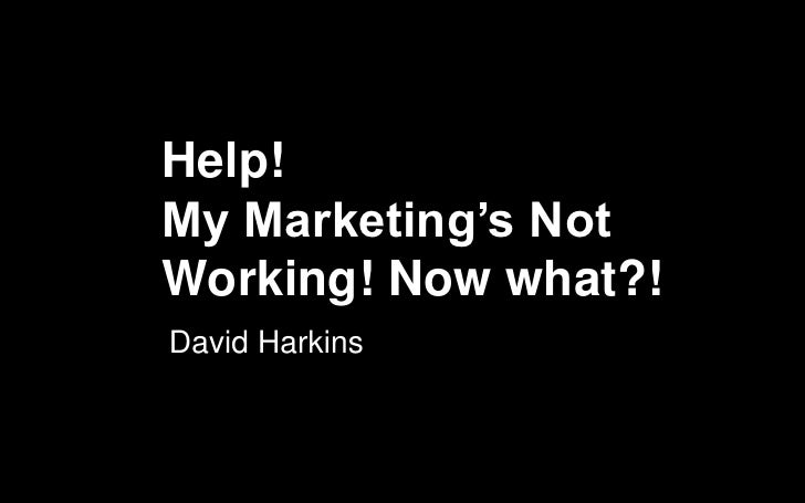 Help! My Marketing is Not Working! Now What?!