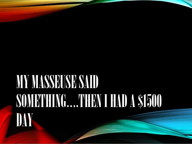 My Masseuse Said Something...Then I Had A $1500 Day