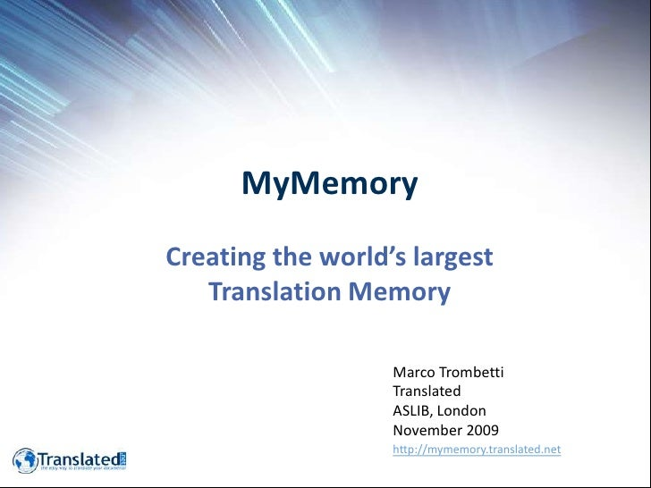 MyMemory<br />Creating the world's largest Translation Memory<br />Marco Trombetti<br />Translated<br />ASLIB, London<br /...
